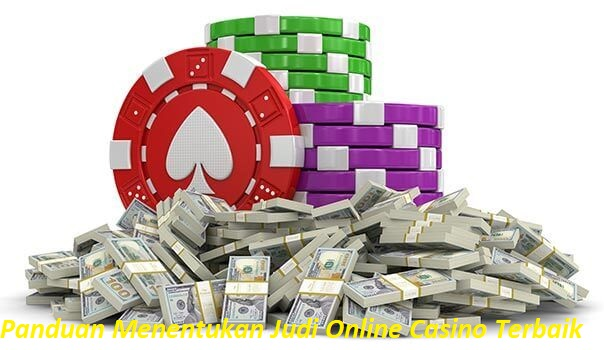 Panduan Menentukan Judi Online Casino Terbaik