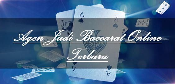 Agen Judi Baccarat Online Terbaru