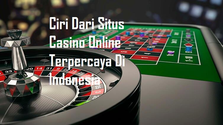 Ciri Dari Situs Casino Online Terpercaya Di Indonesia